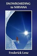 Snowboarding To Nirvana By Frederick Lenz 2016-02-09 Excellent Condition