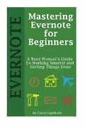 Mastering Evernote For Beginners A Busy Woman's Guide To By Casey Lightbody New