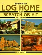 Building A Log Home From Scratch Or Kit Second Edition By Dan Ramsey Excellent