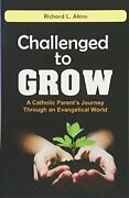 Challenged To Grow A Catholic Parent's Journey Through An By Richard L. Akins