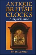 Antique British Clocks A Buyerand039s Guide By Brian Loomes - Hardcover Excellent