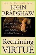 Reclaiming Virtue How We Can Develop Moral Intelligence To By John Bradshaw