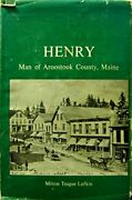 Henry Man Of Aroostook County Maine By Milton Teague Lufkin - Hardcover Vg+