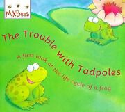 Trouble With Tadpoles A First Look At Life Cycle Of A By Sam Godwin Mint