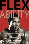 Flex Ability A Story Of Strength And Survival By Flex Wheeler Mint Condition