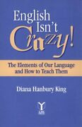 English Isn't Crazy Elements Of Our Language And How To By Diana Hanbury King