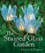 Stained Glass Garden Projects And Patterns By George W. Shannon And Pat Torlen New