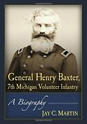 General Henry Baxter 7th Michigan Volunteer Infantry A By Jay C. Martin New