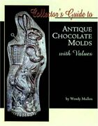 Collector's Guide To Antique Chocolate Molds With Values By Wendy Mullen