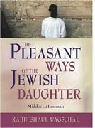 Pleasant Ways Of Jewish Daughter By Rabbi Shaul Wagschal - Hardcover Brand New