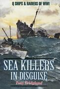 Sea Killers In Disguise Q Ships And Decoy Raiders Of Wwi By Tony Bridgland Vg+