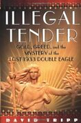 Illegal Tender Gold Greed And Mystery Of Lost 1933 By David Tripp - Hardcover