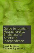 Guide To Ipswich, Massachusetts, Birthplace Of American By Mass. Community New