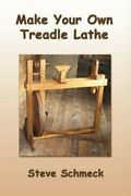 Make Your Own Treadle Lathe Full Color Edition By Steve Schmeck Brand New