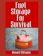 Fuel Storage For Survival Ultimate Step-by-step By Ronald Williams Brand New