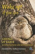 Wake Up If You Can Sayings Of Kabir With Reflections And By Anthea Guinness