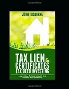 Tax Lien Certificates And Tax Deed Investing Learn How To By John Osborne New