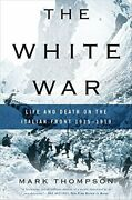 White War Life And Death On Italian Front 1915-1919 By Mark Thompson Brand New