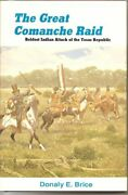Great Comanche Raid Boldest Indian Attack Of Texas By Donaly E. Brice Brand New