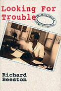 Looking For Trouble Life And Times Of A Foreign By Richard Beeston - Hardcover