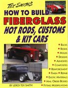 How To Build Fiberglass Hot Rods, Customs, And Kit Cars By Leroi Smith Mint