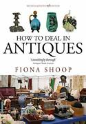 How To Deal In Antiques 5th Edition By Fiona Shoop Brand New