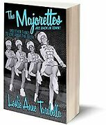 Majorettes Are Back In Town And Other Things To Love By Leslie Anne Tarabella