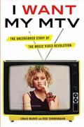 I Want My Mtv Uncensored Story Of Music Video Revolution By Craig Marks And Rob