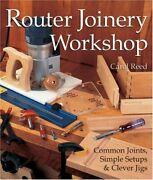 Router Joinery Workshop Common Joints, Simple Setups And By Carol Reed Mint