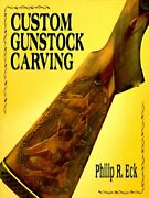 Custom Gunstock Carving By Philip R. Eck - Hardcover Mint Condition