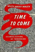 Time To Come Science-fiction Stories Of Tomorrow By August Derleth - Hardcover