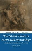 Mortal And Divine In Early Greek Epistemology A Study Of By Shaul Tor