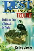 Rest In Day Of Trouble Life And Times Of Habakkuk By Kelley Varner Mint