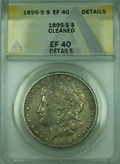 1895 Morgan Silver Dollar 1 Coin Anacs Ef-40 Details Cleaned 30