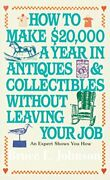 How To Make 20,000 A Year In Antiques And Collectibles By Bruce E. Johnson New