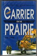 Carrier On Prairie Story Of U.s. Naval Air Station, By E. M Cofer - Hardcover