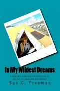 In My Wildest Dreams A Womanand039s Humorous Perspective Of By Sue C Freeman New
