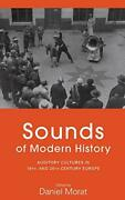 Sounds Of Modern History Auditory Cultures In 19th- And By Daniel Morat Vg+