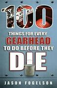 100 Things For Every Gearhead To Do Before They Die 100 By Jason Fogelson