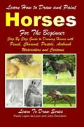 Learn How To Draw And Paint Horses For Beginners By De Paolo Lopez Leon And John