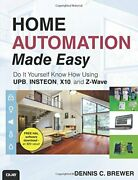 Home Automation Made Easy Do It Yourself Know How Using By Dennis C. Brewer