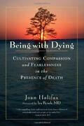 Being With Dying Cultivating Compassion And Fearlessness By Joan Halifax New