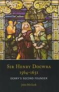 Sir Henry Docwra, 1564-1631 Derry's Second Founder By John Mcgurk - Hardcover