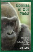 Gorillas In Our Midst Story Of Columbus Zoo Gorillas By Jeff Lyttle - Hardcover