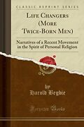 Life Changers More Twice-born Men Narratives Of A By Harold Begbie Brand New