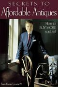 Secrets To Affordable Antiques How To Buy More For Less By Frank Farmer Loomis