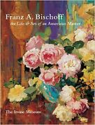 Franz A. Bischoff Life And Art Of An American Master By Jean Stern - Hardcover
