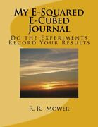 My E-squared E-cubed Journal Do Experiments Record Your By R R Mower Brand New