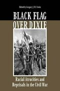 Black Flag Over Dixie Racial Atrocities And Reprisals In By Gregory J. W. Urwin