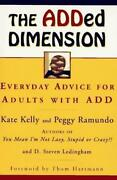 Added Dimension Everyday Advice For Adults With Add By Kate Kelly And Peggy